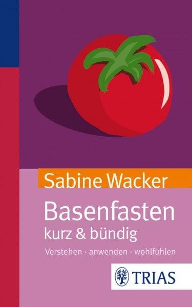 Basenfasten kurz & bündig - Sabine Wacker - TRIAS-